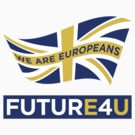 FUTURE 4 U - we are Europeans by e2productions