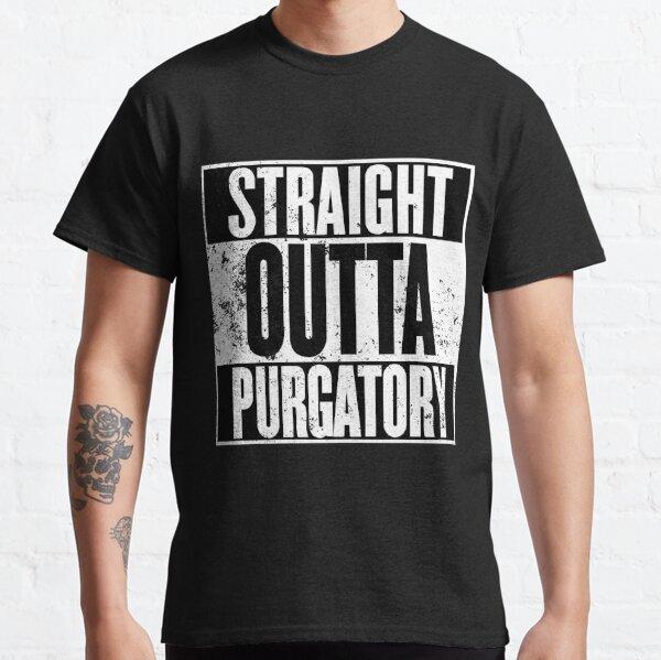 Straight Outta Purgatory Classic T-Shirt