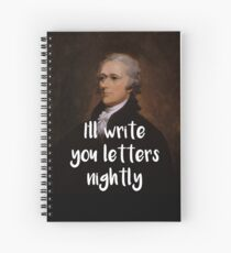 I'll write you letters nightly - Hamilton inspired Spiral Notebook