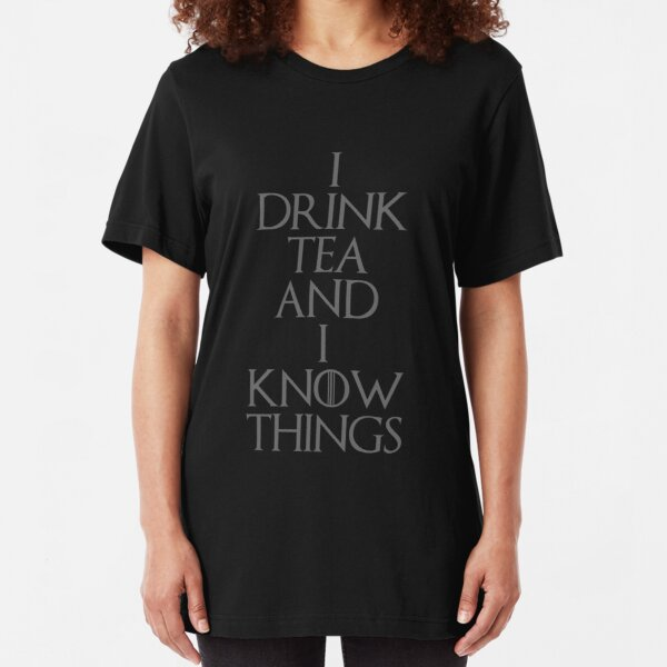I DRINK TEA AND I KNOW THINGS Slim Fit T-Shirt