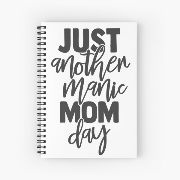 Just Another Manic Mom Day Spiral Notebook