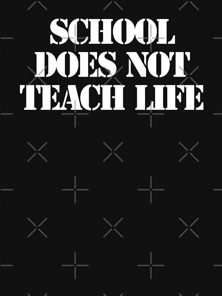 School Doesn't Teach Life by the-littleidiot