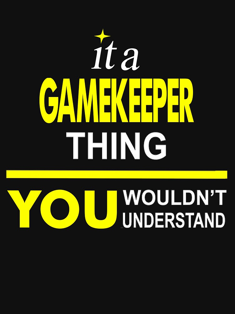 It'A Gamekeeper Thing You Wouldn'T Understand by hoatruong694