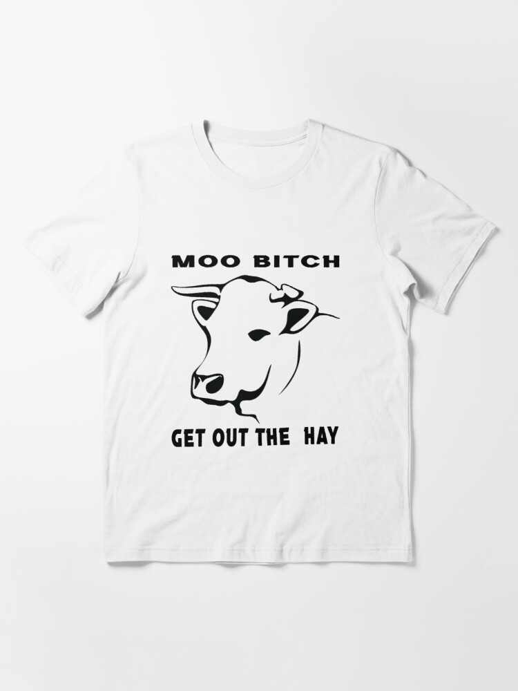 Alternate view of MOO BITCH GET OUT THE HAY Essential T-Shirt