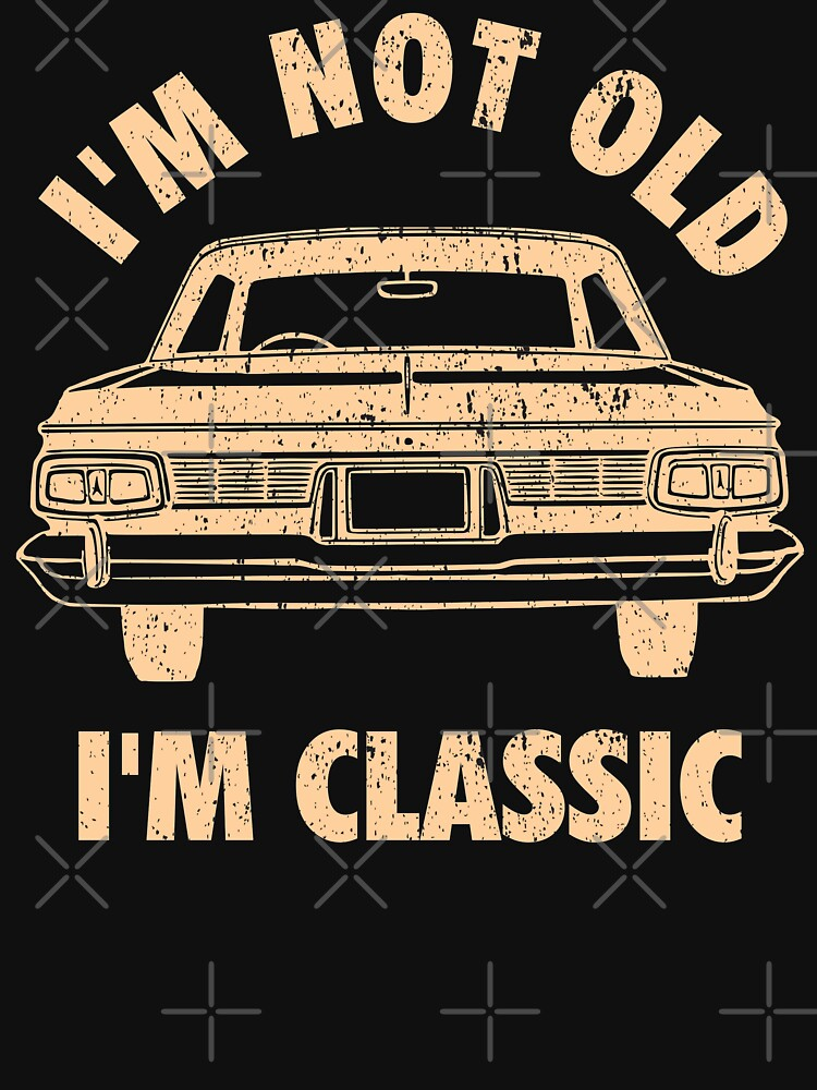 I Am Not Old I Am Classic by HarleyQuinn4
