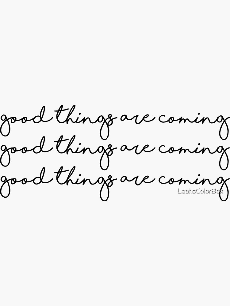 Good Things Are Coming  by LeahsColorBox