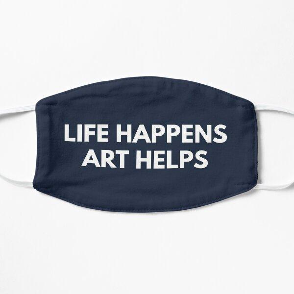 Life Happens Art Helps Flat Mask