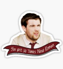 You are so Times New Roman Sticker
