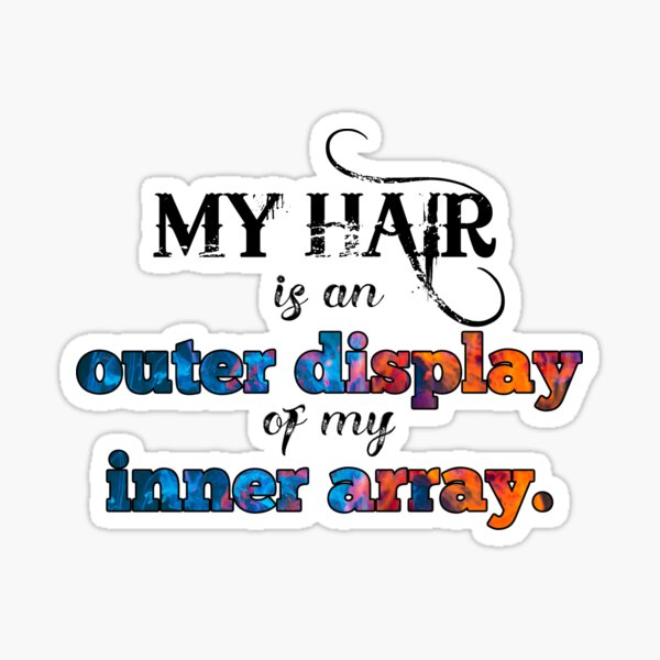 My hair is an OUTER DISPLAY of my INNER ARRAY. Sticker
