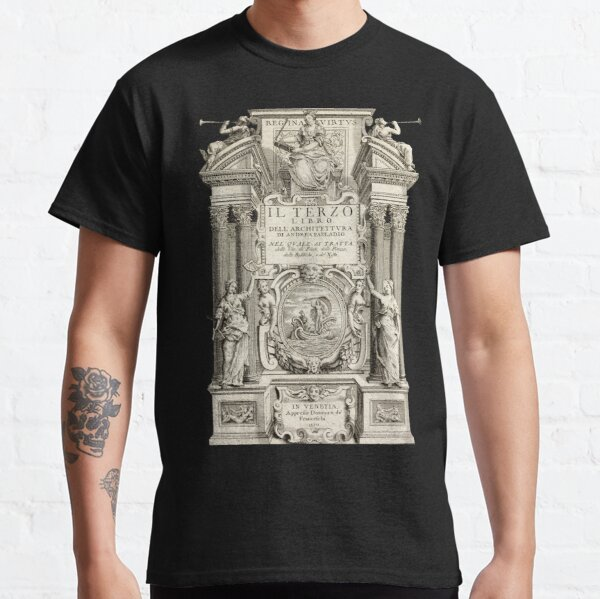 Palladio   The Four Books of Architecture HD    Classic T-Shirt