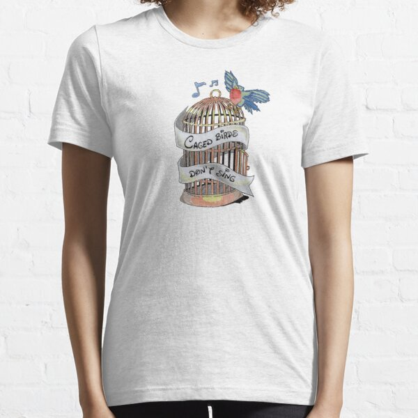 Caged Birds Don't Sing Essential T-Shirt