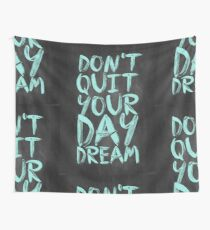 Don't Quit Your Day Dream - Inspirational Quotes Wall Tapestry