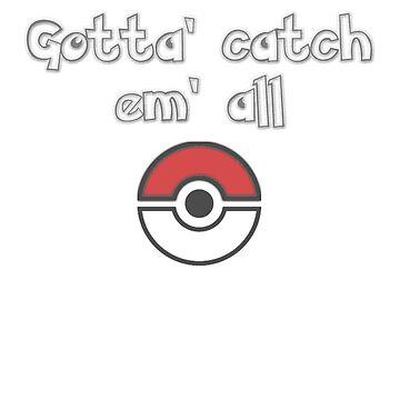 Gotta' catch em' all! by Vasharti