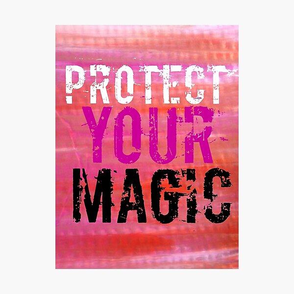 Protect Your Magic Mixed Media Design  Photographic Print
