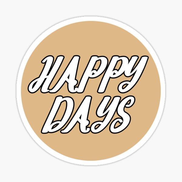 Happy Days - Tan  Sticker