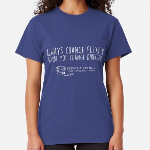 Always change flexion before you change direction t-shirt Classic T-Shirt