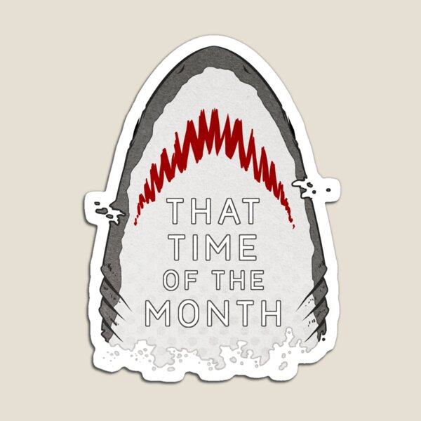 That Time of the Month - Shark Magnet