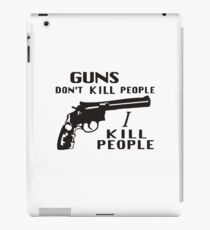 Guns Don't Kill People, I Kill People iPad Case/Skin