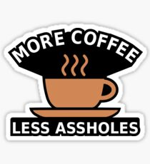 More Coffee, Less Assholes Sticker