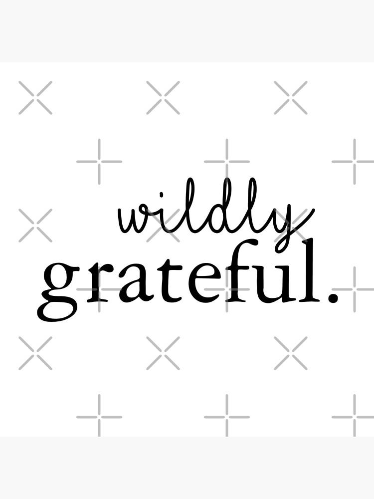 Wildly Grateful by MyMadMerch