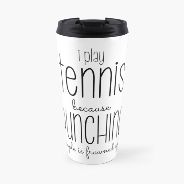 I Play Tennis Because Punching People Is Frowned Upon Travel Mug