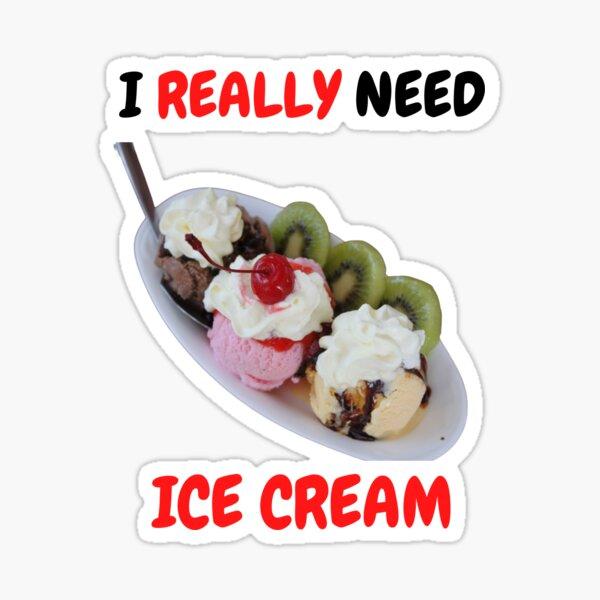 I Really Need Ice Cream Sticker