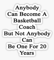 Anybody Can Become A Basketball Coach But Not Anybody Can Be One For 20 Years Sticker