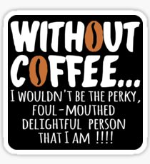Without Coffee... Sticker