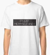 Me Myself  And I Classic T-Shirt