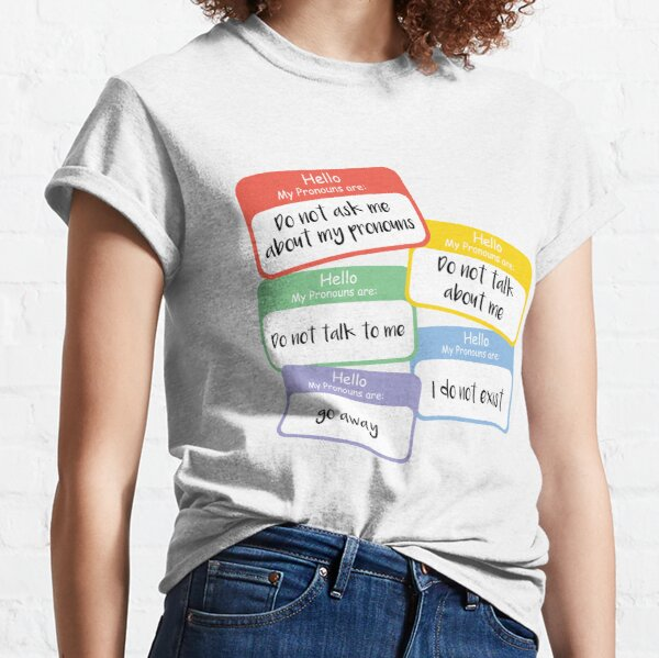 Do Not Ask My Pronouns Classic T-Shirt