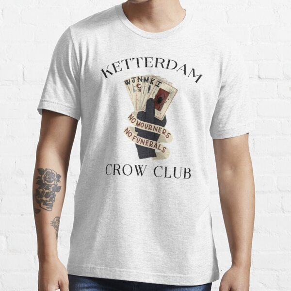 Ketterdam Crow Club - No mourners No funerals Essential T-Shirt