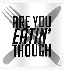 Are You Eatin' Though Poster