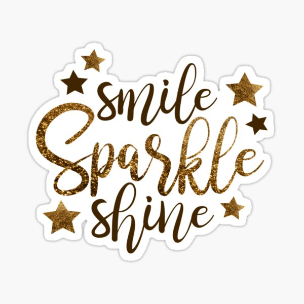 Smile, Sparkle and Shine Just Like The Star You Are Sticker