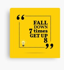 Inspirational motivational quote. Fall down 7 times get up 8.  Canvas Print