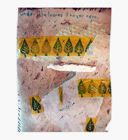 """Small (6) """"under the leaves it never rains"""" Poster"""