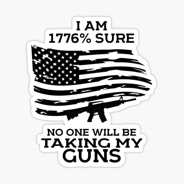 I am 1776 Sure No One Will Be Taking my Guns Gun Owners Sticker