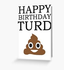 Happy Birthday Turd! Grußkarte