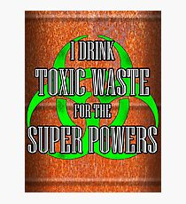 Toxic Waste = Super Powers Photographic Print