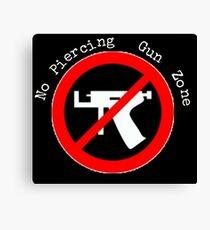 No Piercing Gun Zone! Canvas Print