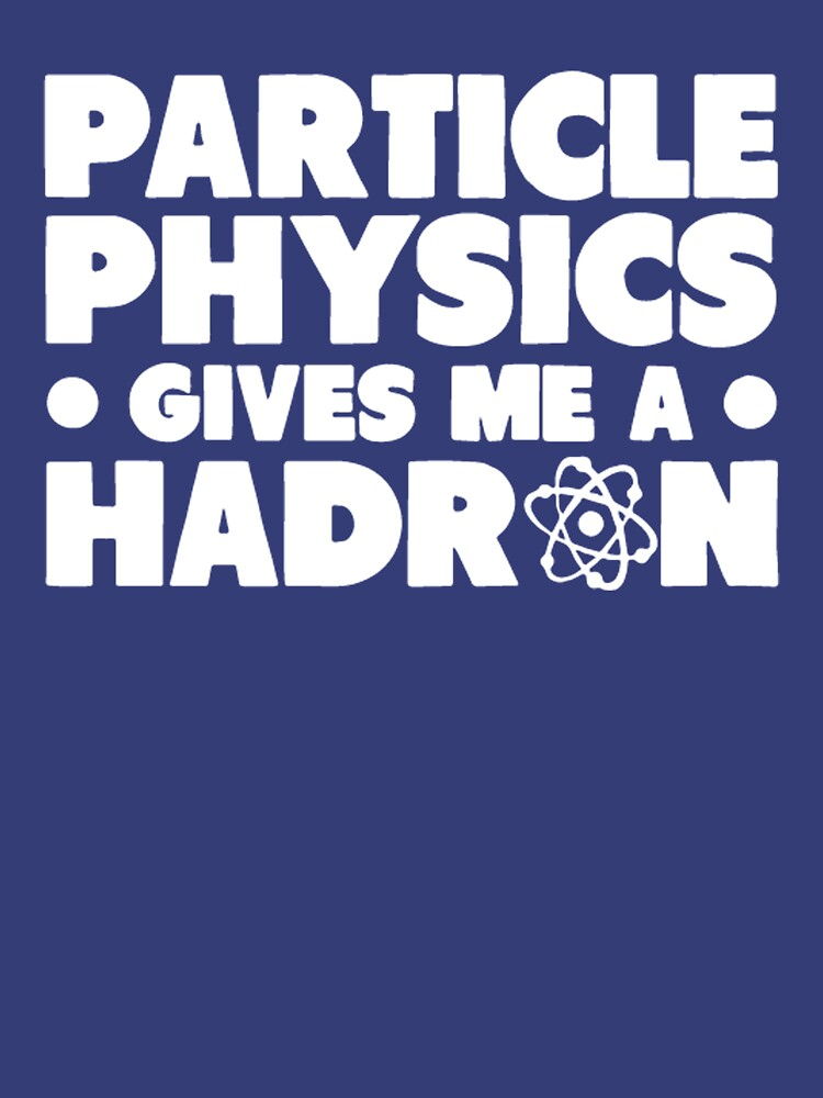 Funny Particle Physics Gives Me A Hadron by romytea18