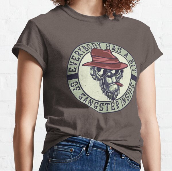 Everybody has bit of GANGSTER inside Classic T-Shirt