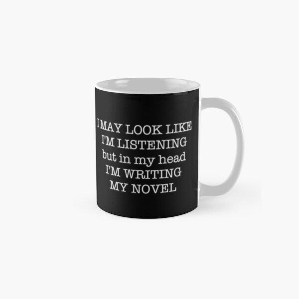 Fun Writer's Shirt, I May Look Like I'm Listening But In My Head I'm Writing My Novel. Classic Mug