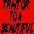Traitor to a Beautiful Cause by youngkinderhook