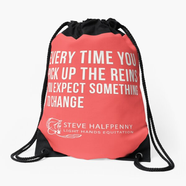 Every time you pick up the reins you expect something to change t-shirt Drawstring Bag