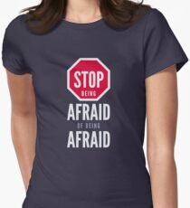 Stop Being Afraid of Being Afraid - Typography Art Women's Fitted T-Shirt