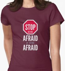 Stop Being Afraid of Being Afraid - Typography Art T-Shirt
