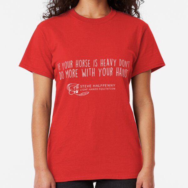 If your horse is heavy don't do more with your hands t-shirt Classic T-Shirt