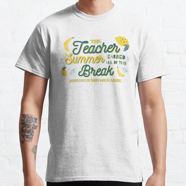 This Teacher Earned All Of This Summer Break teacher life funny quotes Classic T-Shirt