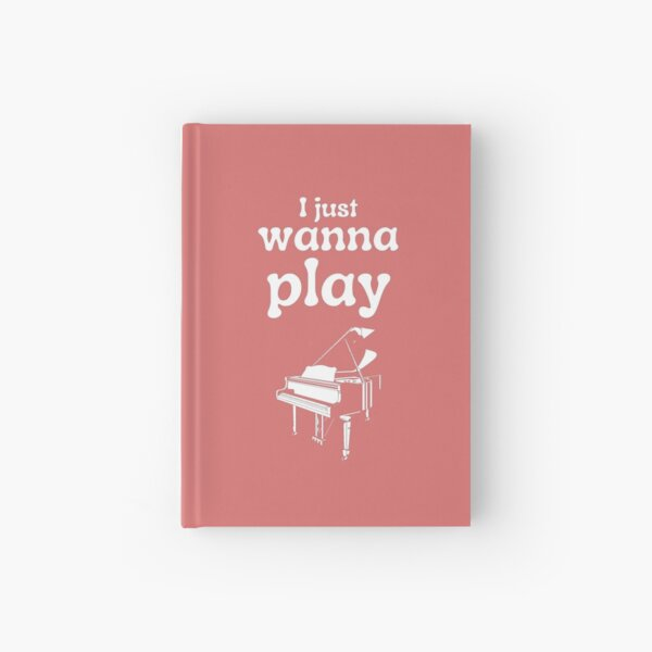 I just wanna play the piano Hardcover Journal