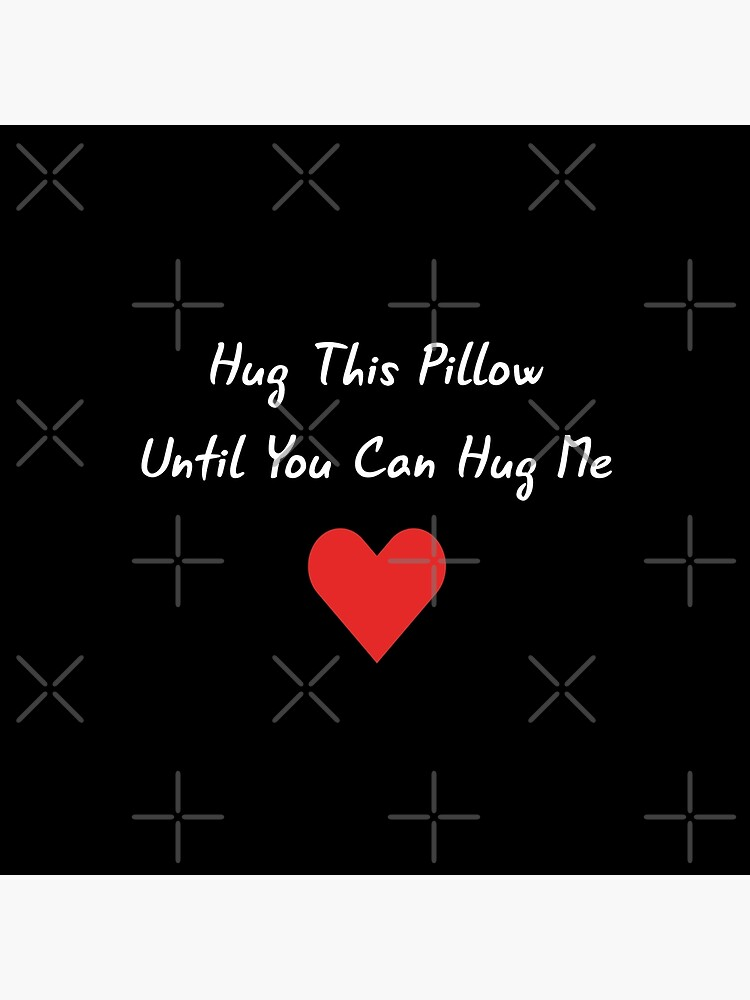 Long Distance Relationship: Hug This Pillow Until You Can Hug Me by drakouv
